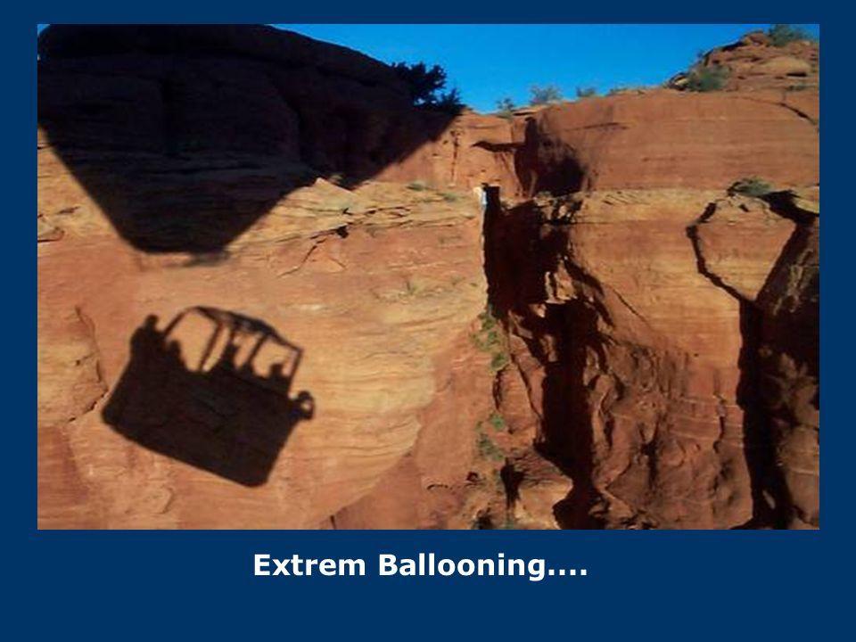 Extrem Ballooning....