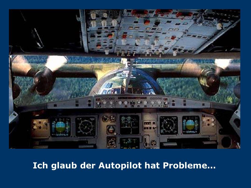 Ich glaub der Autopilot hat Probleme…