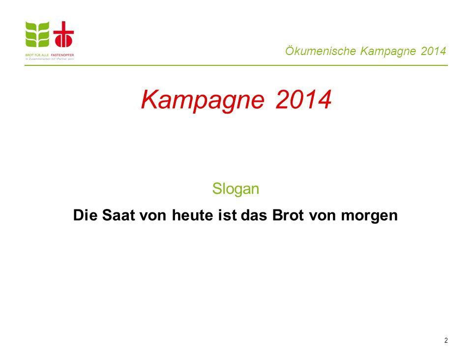 Ökumenische Kampagne 2014 Slogan Die Saat von heute ist das Brot von morgen 2 Kampagne 2014