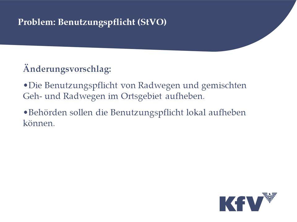 Problem: Benutzungspflicht (StVO) Änderungsvorschlag: Die Benutzungspflicht von Radwegen und gemischten Geh- und Radwegen im Ortsgebiet aufheben. Behö