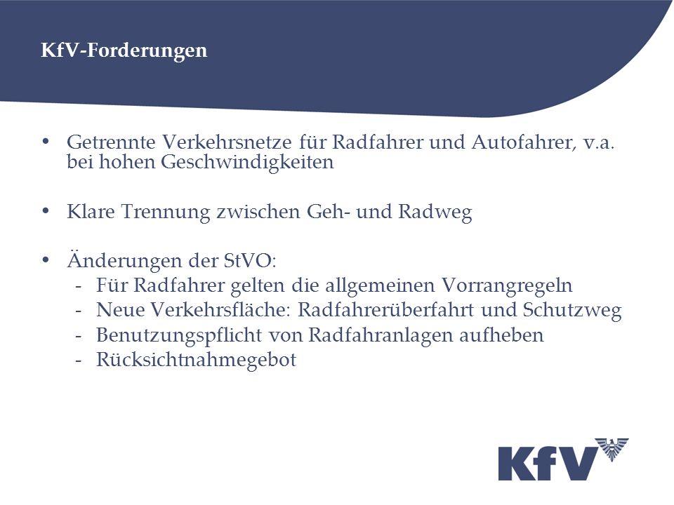 KfV-Forderungen Getrennte Verkehrsnetze für Radfahrer und Autofahrer, v.a. bei hohen Geschwindigkeiten Klare Trennung zwischen Geh- und Radweg Änderun