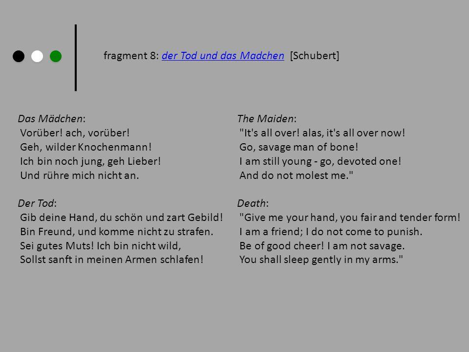 fragment 8: der Tod und das Madchen [Schubert]der Tod und das Madchen The Maiden: It s all over.