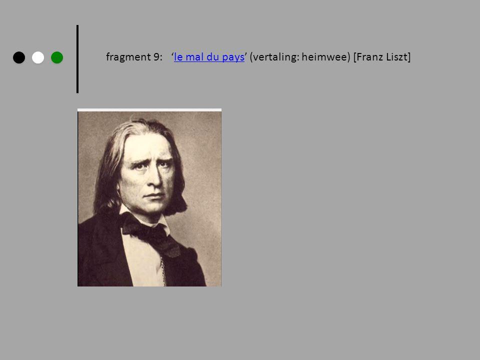 fragment 9: le mal du pays (vertaling: heimwee) [Franz Liszt]le mal du pays