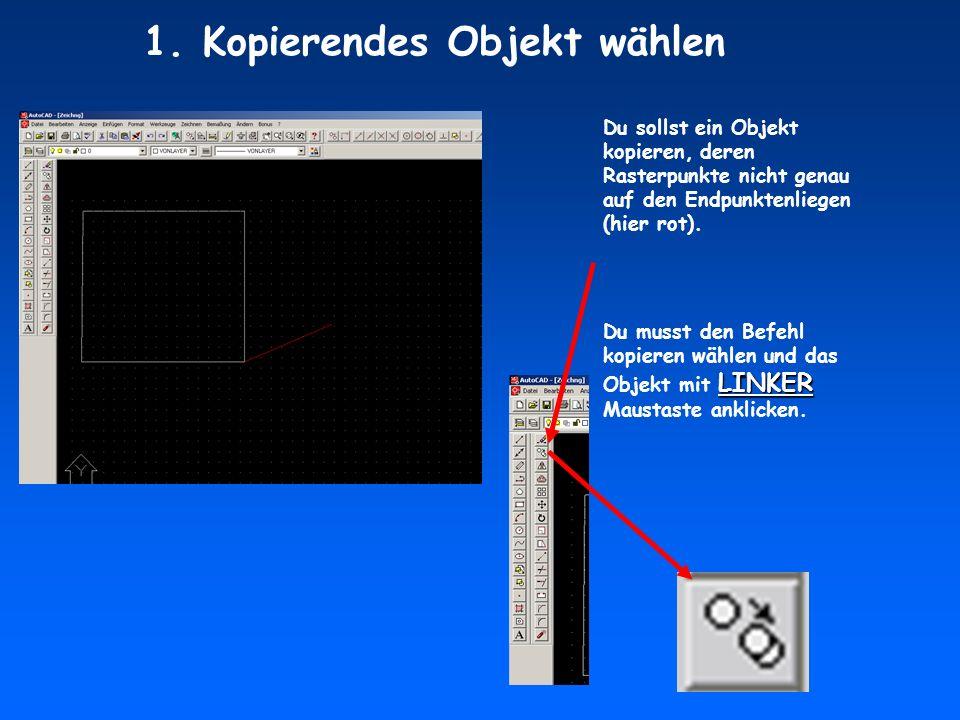 Du sollst ein Objekt kopieren, deren Rasterpunkte nicht genau auf den Endpunktenliegen (hier rot).