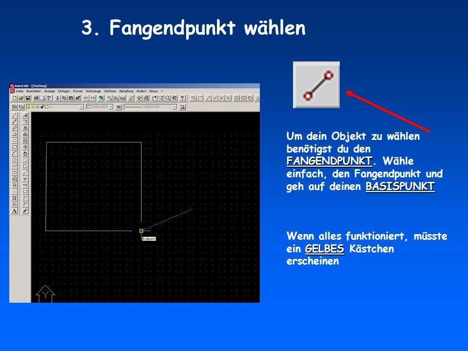 FANGENDPUNKT BASISPUNKT Um dein Objekt zu wählen benötigst du den FANGENDPUNKT.