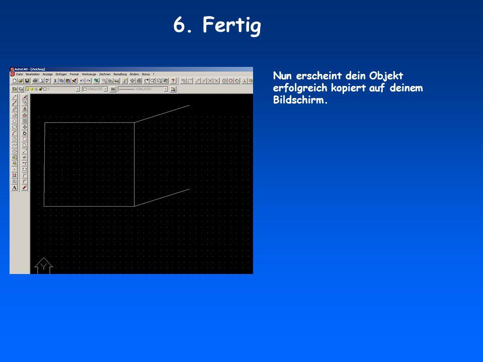 Nun erscheint dein Objekt erfolgreich kopiert auf deinem Bildschirm. 6. Fertig