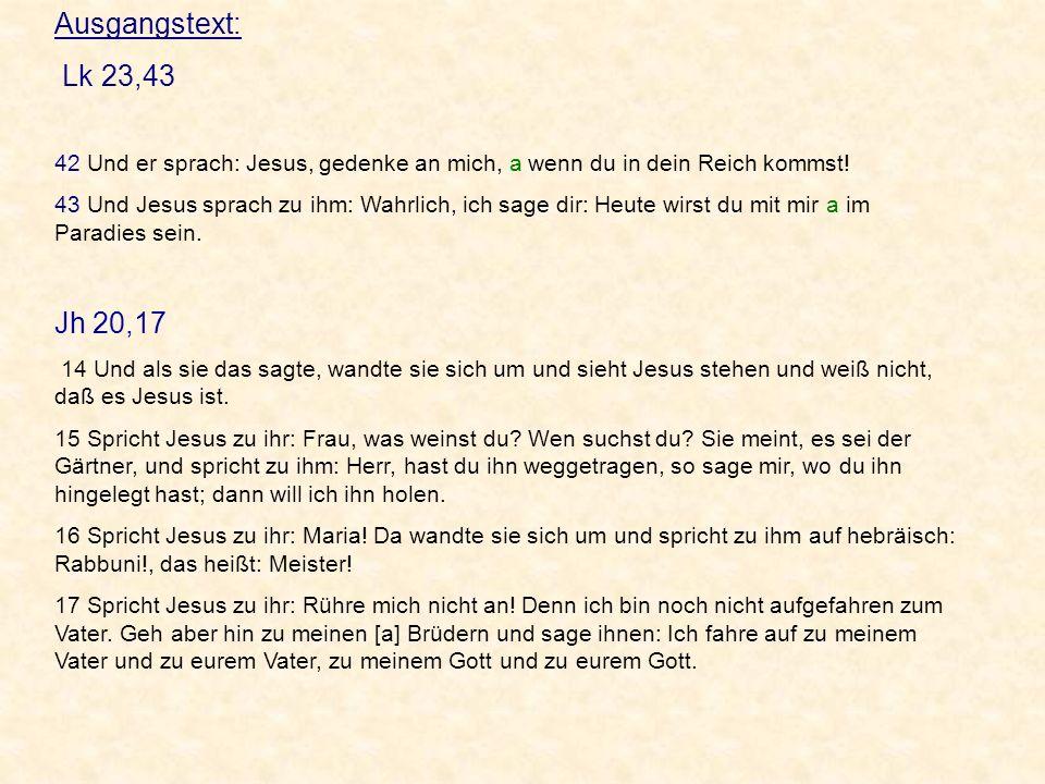 Ausgangstext: Lk 23,43 42 Und er sprach: Jesus, gedenke an mich, a wenn du in dein Reich kommst! 43 Und Jesus sprach zu ihm: Wahrlich, ich sage dir: H