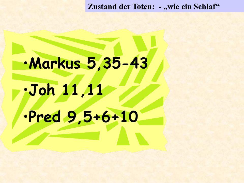 Zustand der Toten: - wie ein Schlaf Markus 5,35-43 Joh 11,11 Pred 9,5+6+10