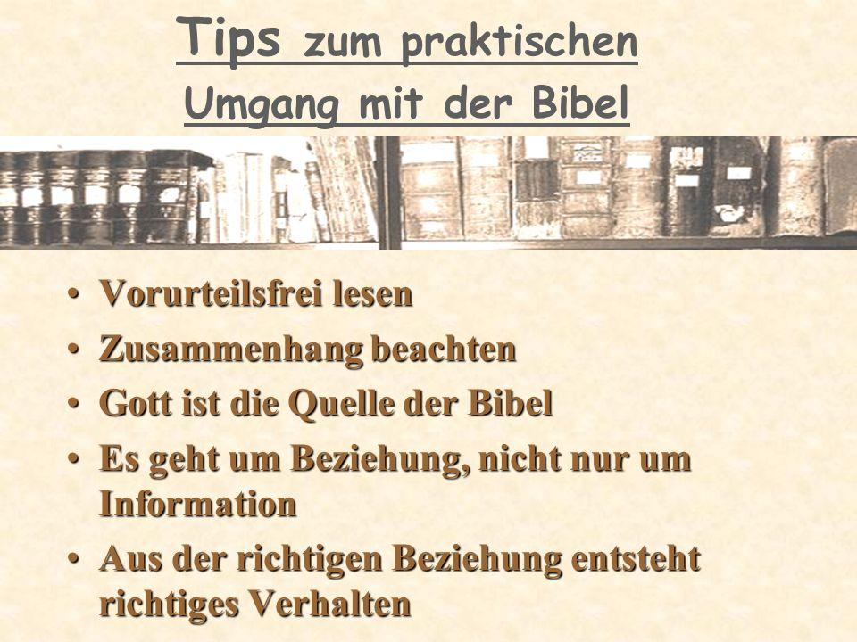 Tips zum praktischen Umgang mit der Bibel Vorurteilsfrei lesenVorurteilsfrei lesen Zusammenhang beachtenZusammenhang beachten Gott ist die Quelle der