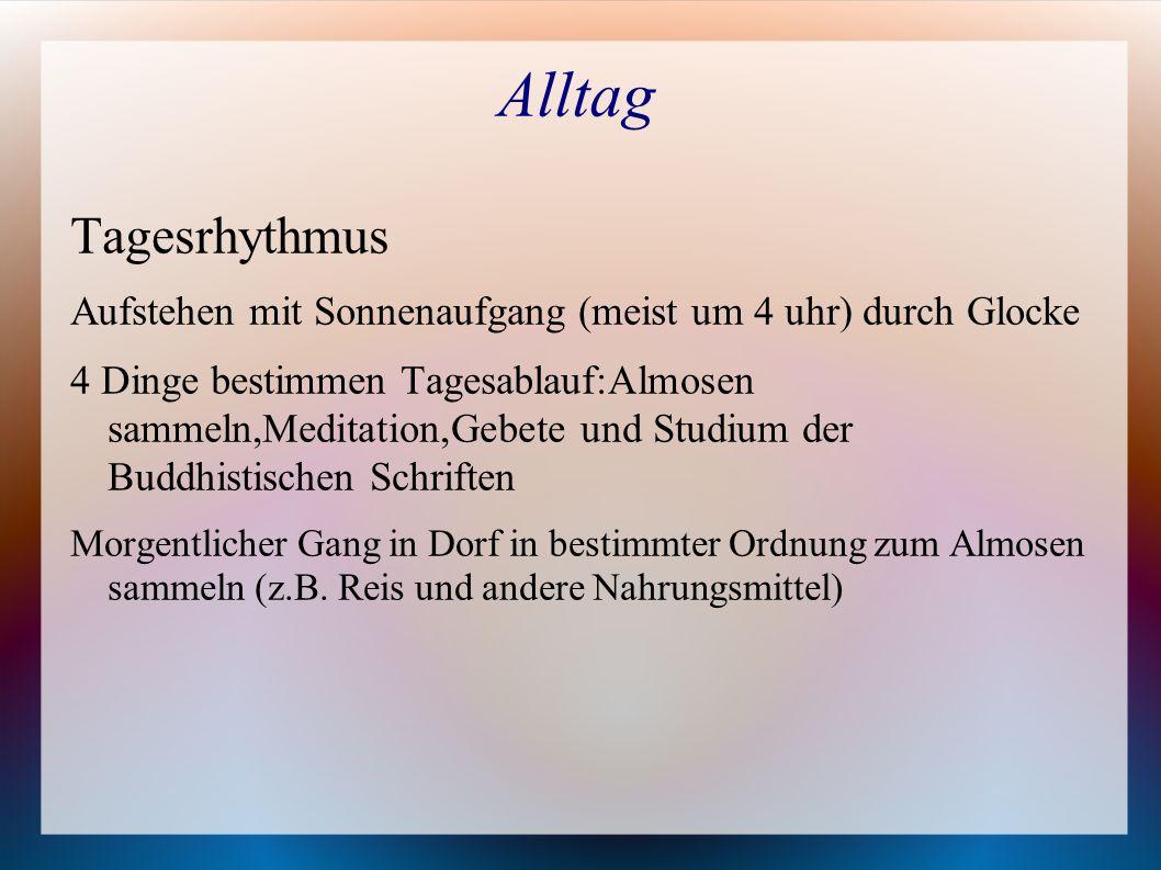 Alltag Tagesrhythmus Aufstehen mit Sonnenaufgang (meist um 4 uhr) durch Glocke 4 Dinge bestimmen Tagesablauf:Almosen sammeln,Meditation,Gebete und Stu