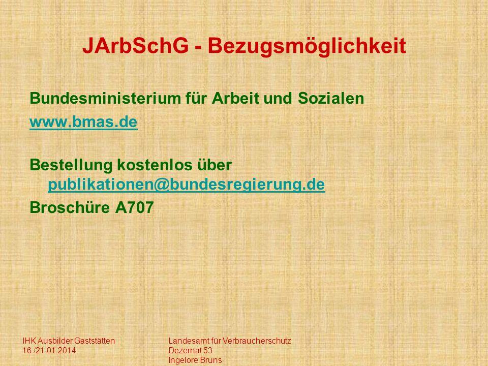 IHK Ausbilder Gaststätten 16./21.01.2014 Landesamt für Verbraucherschutz Dezernat 53 Ingelore Bruns JArbSchG - Bezugsmöglichkeit Bundesministerium für