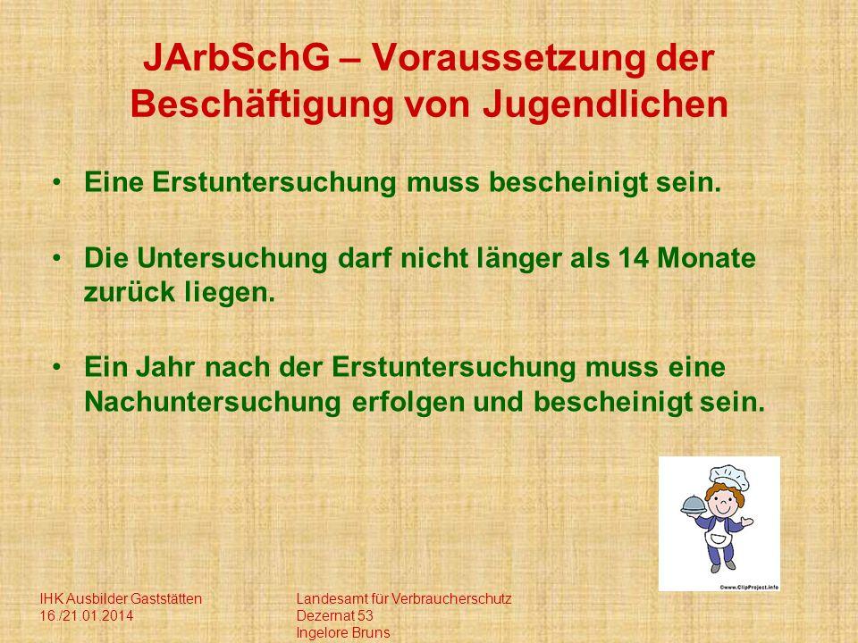 IHK Ausbilder Gaststätten 16./21.01.2014 Landesamt für Verbraucherschutz Dezernat 53 Ingelore Bruns JArbSchG – Voraussetzung der Beschäftigung von Jug