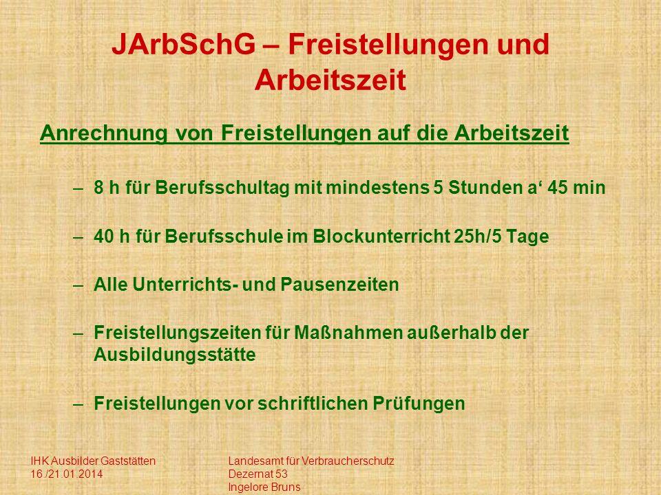 IHK Ausbilder Gaststätten 16./21.01.2014 Landesamt für Verbraucherschutz Dezernat 53 Ingelore Bruns JArbSchG – Freistellungen und Arbeitszeit Anrechnu