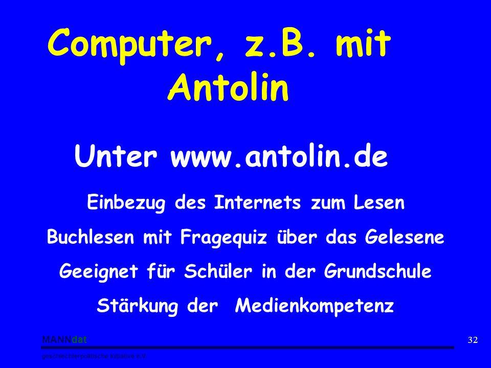 MANNdat geschlechterpolitische Initiative e.V. 32 Computer, z.B. mit Antolin Unter www.antolin.de Einbezug des Internets zum Lesen Buchlesen mit Frage