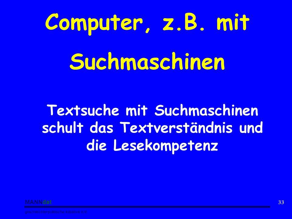 MANNdat geschlechterpolitische Initiative e.V. 33 Computer, z.B. mit Suchmaschinen Textsuche mit Suchmaschinen schult das Textverständnis und die Lese