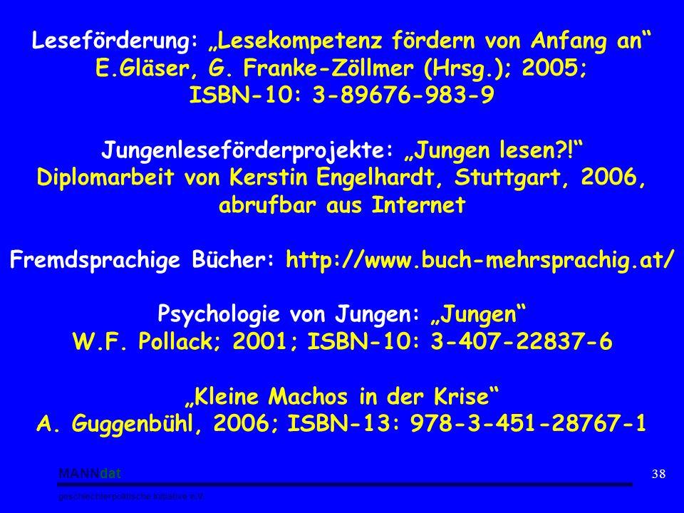 MANNdat geschlechterpolitische Initiative e.V. 38 Leseförderung: Lesekompetenz fördern von Anfang an E.Gläser, G. Franke-Zöllmer (Hrsg.); 2005; ISBN-1