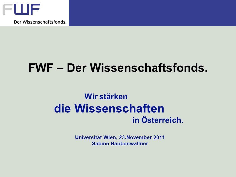 FWF – Der Wissenschaftsfonds. Wir stärken die Wissenschaften in Österreich. Universität Wien, 23.November 2011 Sabine Haubenwallner