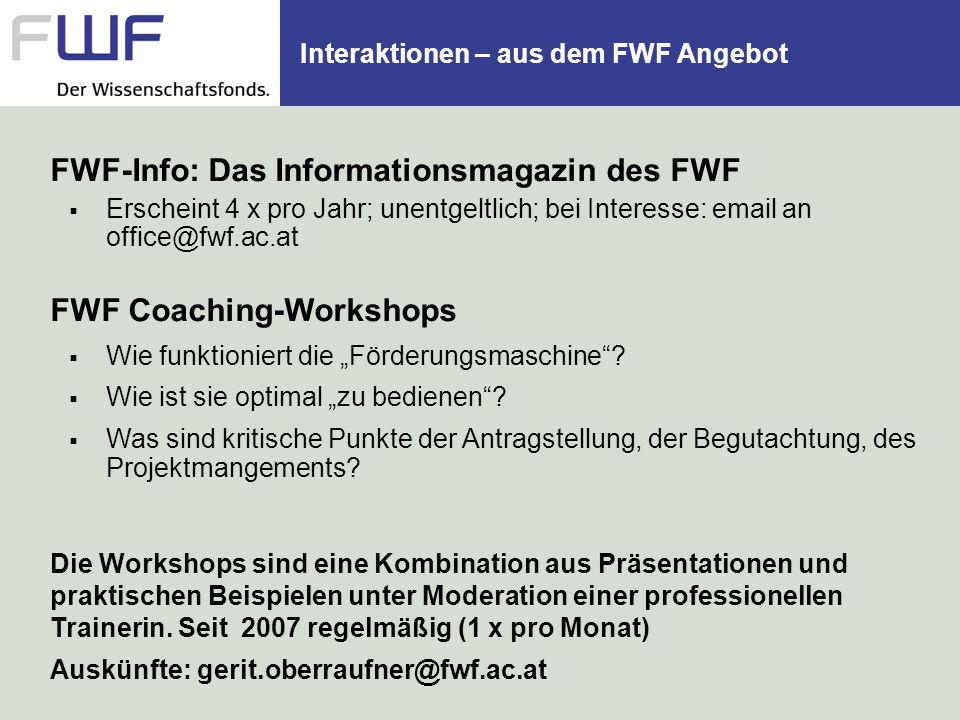 Interaktionen – aus dem FWF Angebot FWF-Info: Das Informationsmagazin des FWF Erscheint 4 x pro Jahr; unentgeltlich; bei Interesse: email an office@fw