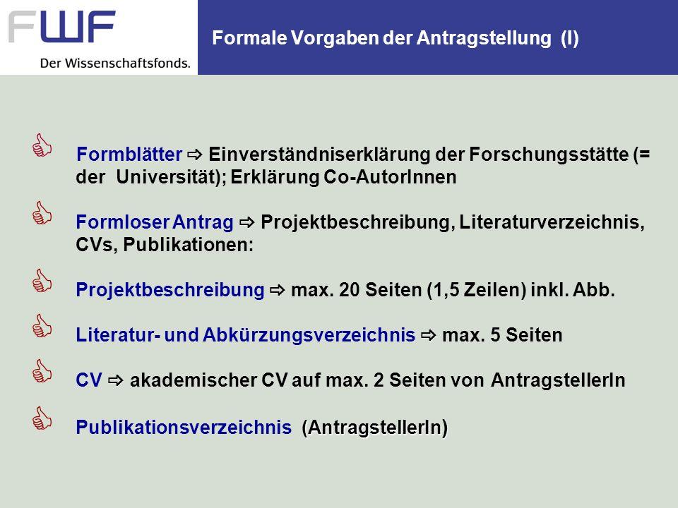 Formale Vorgaben der Antragstellung (I) Formblätter Einverständniserklärung der Forschungsstätte (= der Universität); Erklärung Co-AutorInnen Formlose