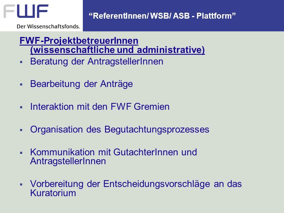 ReferentInnen/ WSB/ ASB - Plattform FWF-ProjektbetreuerInnen (wissenschaftliche und administrative) Beratung der AntragstellerInnen Bearbeitung der An