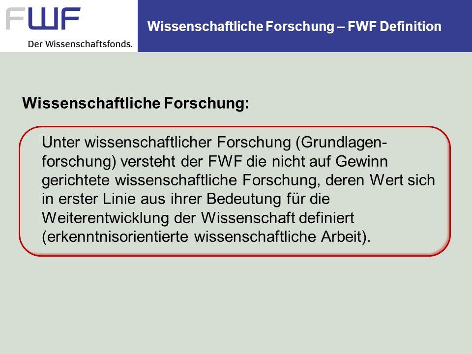 Wissenschaftliche Forschung – FWF Definition Unter wissenschaftlicher Forschung (Grundlagen- forschung) versteht der FWF die nicht auf Gewinn gerichte