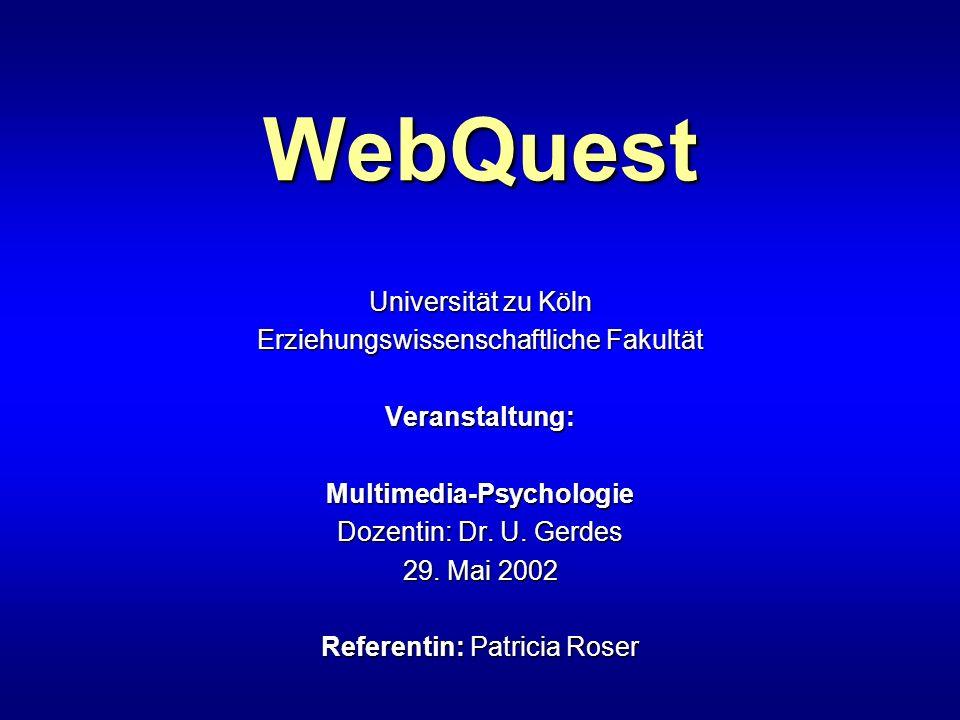 WebQuest Universität zu Köln Erziehungswissenschaftliche Fakultät Veranstaltung: Multimedia-Psychologie Dozentin: Dr. U. Gerdes 29. Mai 2002 Referenti
