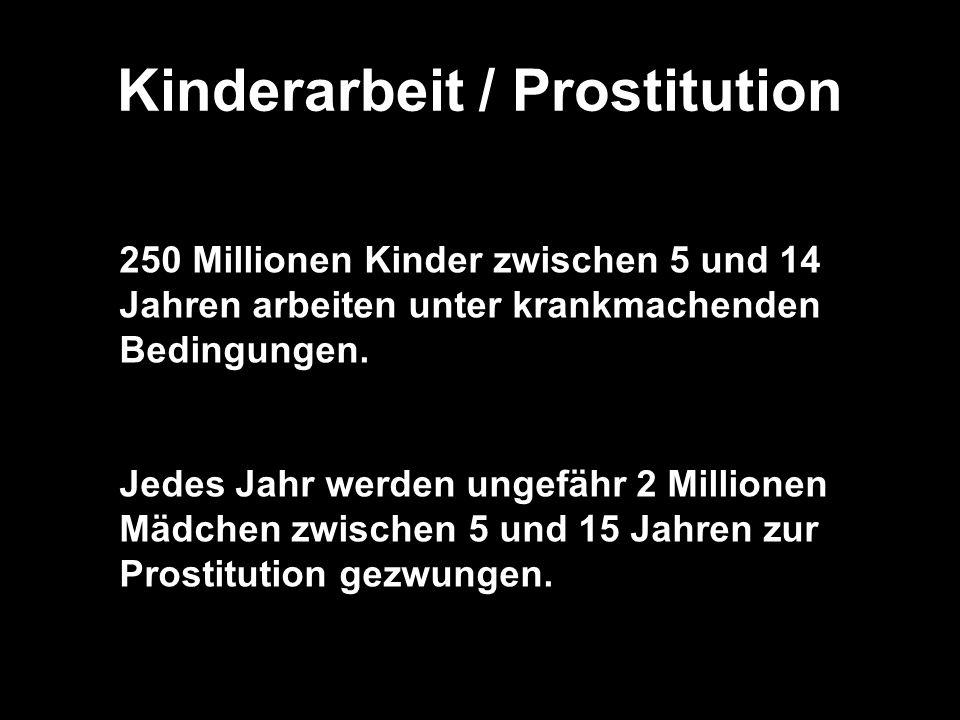Kinderarbeit / Prostitution (Folie) 250 Millionen Kinder zwischen 5 und 14 Jahren arbeiten unter krankmachenden Bedingungen.