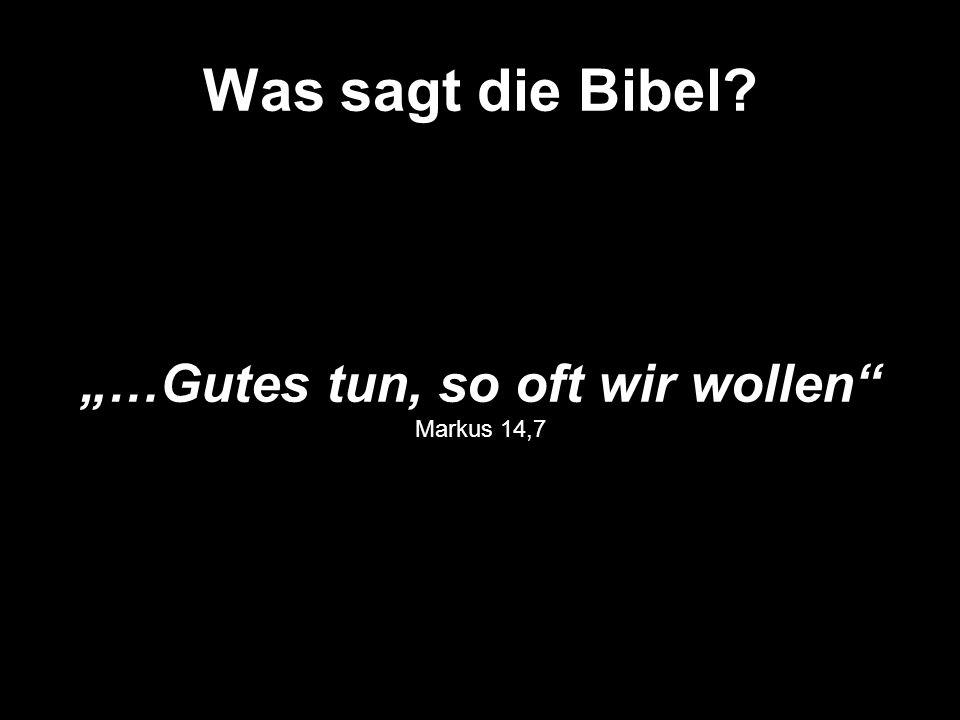 Was sagt die Bibel? (Folie) …Gutes tun, so oft wir wollen Markus 14,7