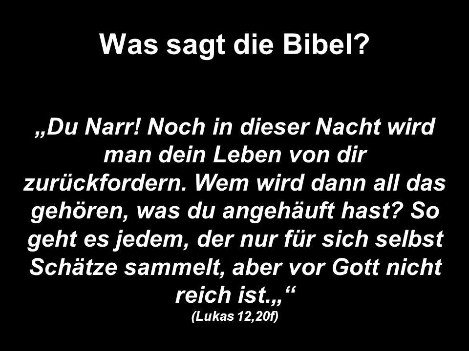 Was sagt die Bibel.(Folie) Du Narr.