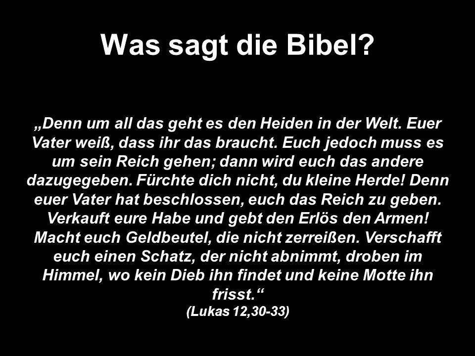 Was sagt die Bibel.(Folie) Denn um all das geht es den Heiden in der Welt.