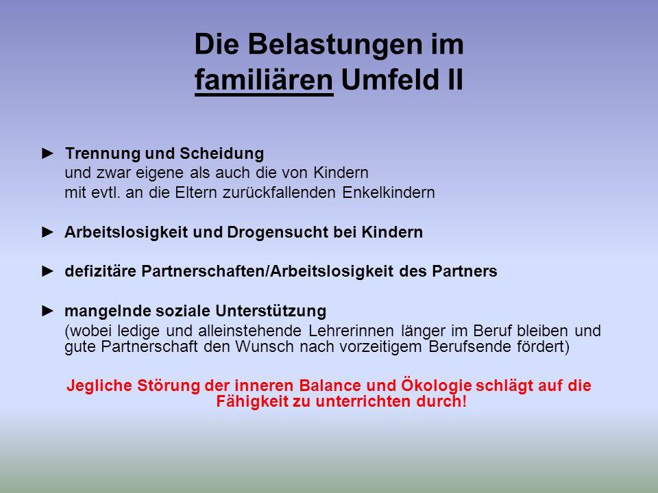 Die Belastungen im familiären Umfeld II Trennung und Scheidung und zwar eigene als auch die von Kindern mit evtl.