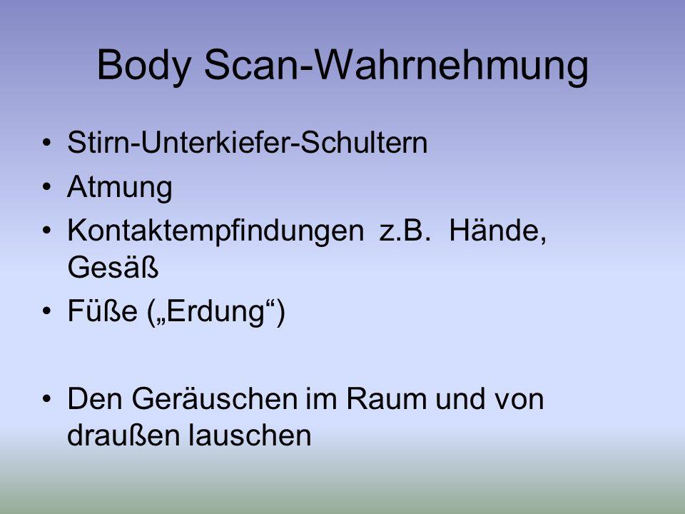 Body Scan-Wahrnehmung Stirn-Unterkiefer-Schultern Atmung Kontaktempfindungen z.B.