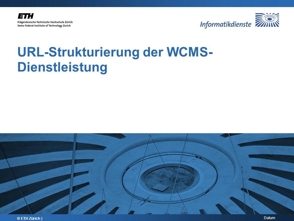 Datum URL-Strukturierung der WCMS- Dienstleistung © ETH Zürich |