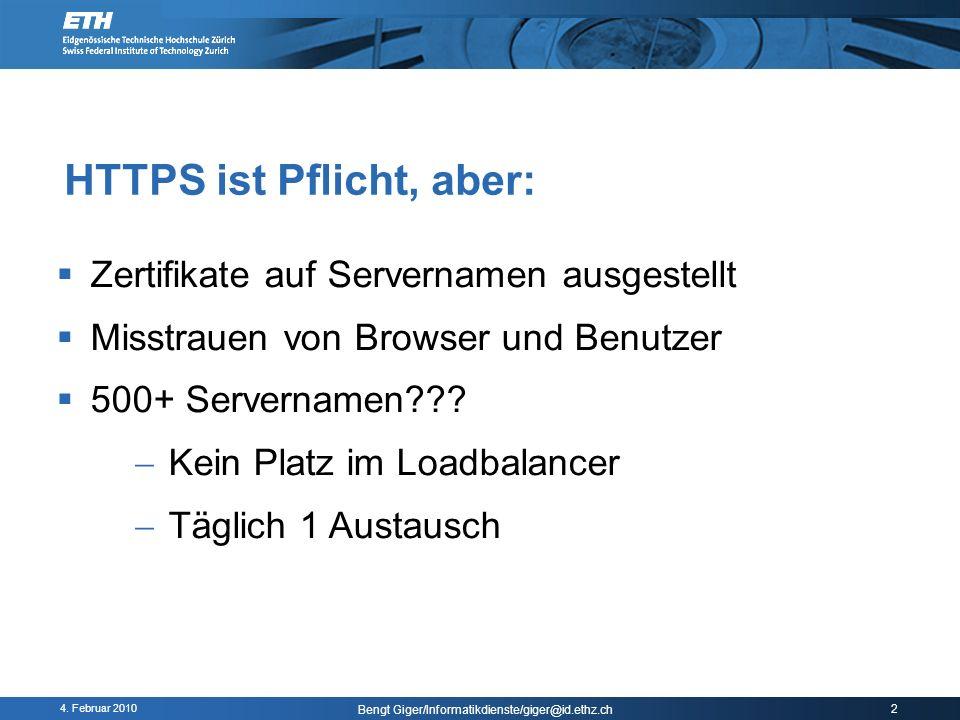 4. Februar 2010 Bengt Giger/Informatikdienste/giger@id.ethz.ch 2 Zertifikate auf Servernamen ausgestellt Misstrauen von Browser und Benutzer 500+ Serv