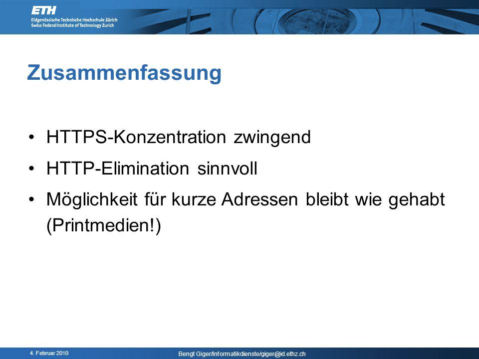 4. Februar 2010 Bengt Giger/Informatikdienste/giger@id.ethz.ch Zusammenfassung HTTPS-Konzentration zwingend HTTP-Elimination sinnvoll Möglichkeit für