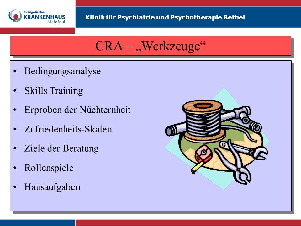 Klinik für Psychiatrie und Psychotherapie Bethel CRA – Werkzeuge Bedingungsanalyse Skills Training Erproben der Nüchternheit Zufriedenheits-Skalen Zie