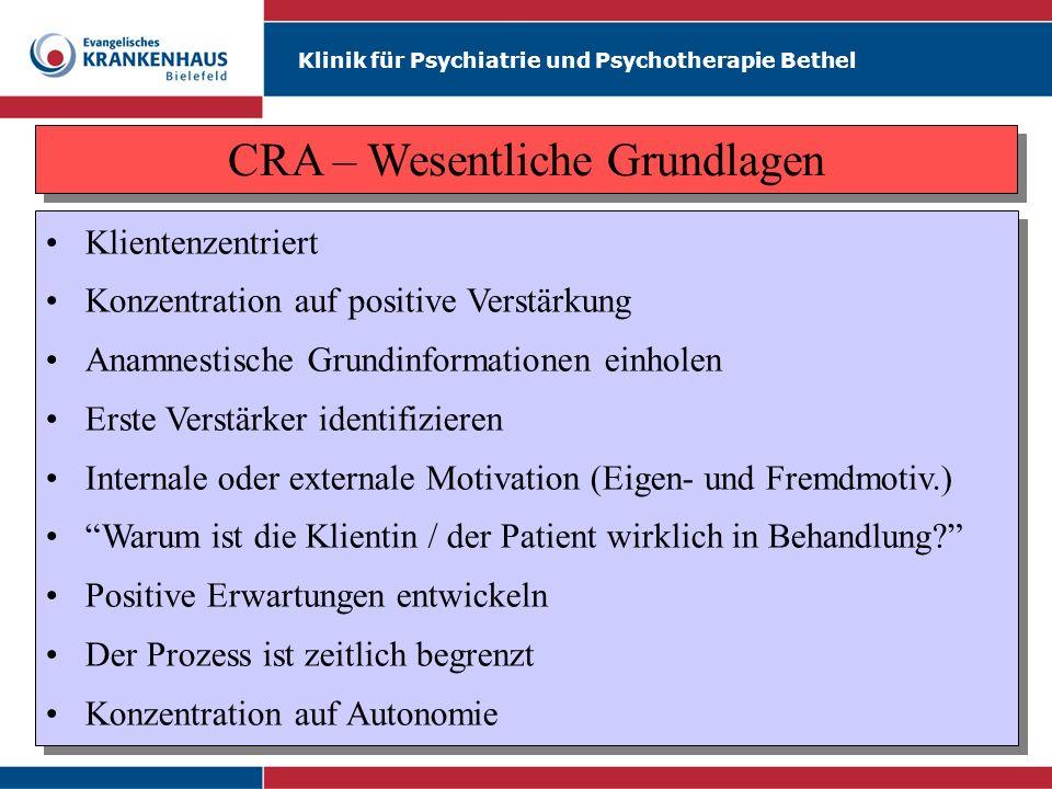 Klinik für Psychiatrie und Psychotherapie Bethel CRA – Wesentliche Grundlagen Klientenzentriert Konzentration auf positive Verstärkung Anamnestische G
