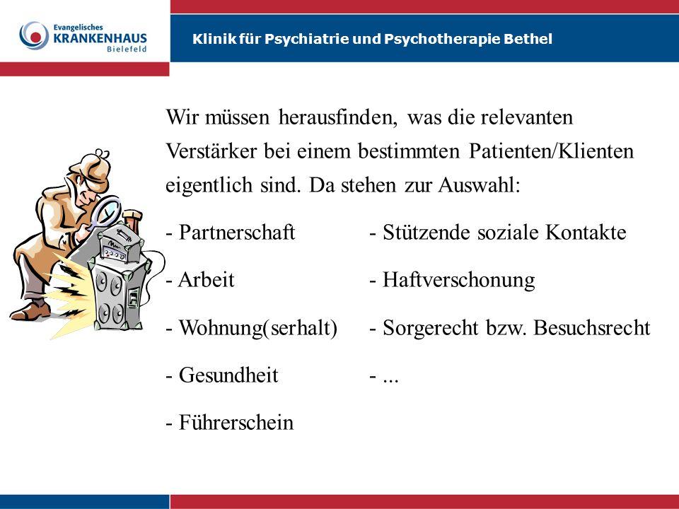 Klinik für Psychiatrie und Psychotherapie Bethel Wir müssen herausfinden, was die relevanten Verstärker bei einem bestimmten Patienten/Klienten eigentlich sind.