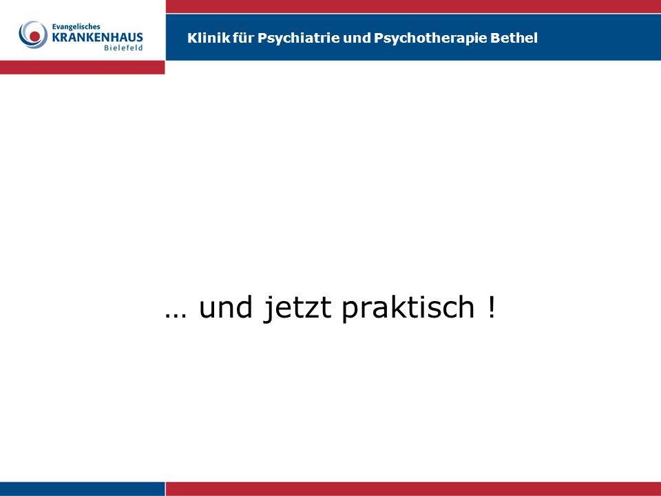 Klinik für Psychiatrie und Psychotherapie Bethel … und jetzt praktisch !