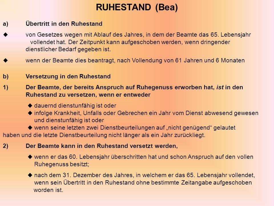 RUHESTAND (Bea) a)Übertritt in den Ruhestand von Gesetzes wegen mit Ablauf des Jahres, in dem der Beamte das 65.