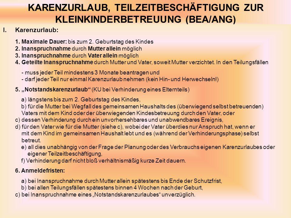 KARENZURLAUB, TEILZEITBESCHÄFTIGUNG ZUR KLEINKINDERBETREUUNG (BEA/ANG) I.Karenzurlaub: 1.
