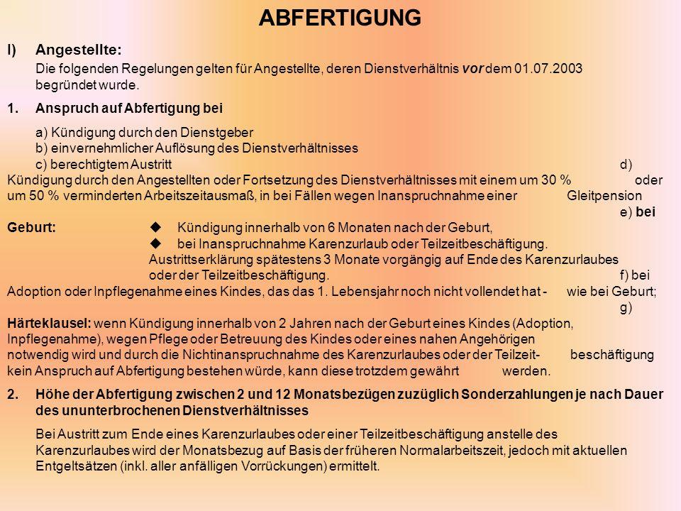 ABFERTIGUNG I) Angestellte: Die folgenden Regelungen gelten für Angestellte, deren Dienstverhältnis vor dem 01.07.2003 begründet wurde.