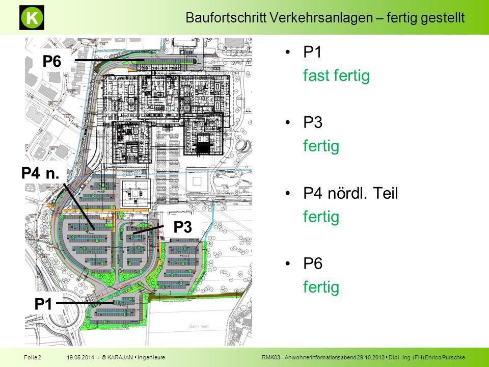 Baufortschritt Verkehrsanlagen – fertig gestellt 19.05.2014 - © KARAJAN IngenieureFolie 2RMK03 - Anwohnerinformationsabend 29.10.2013 Dipl.-Ing. (FH)