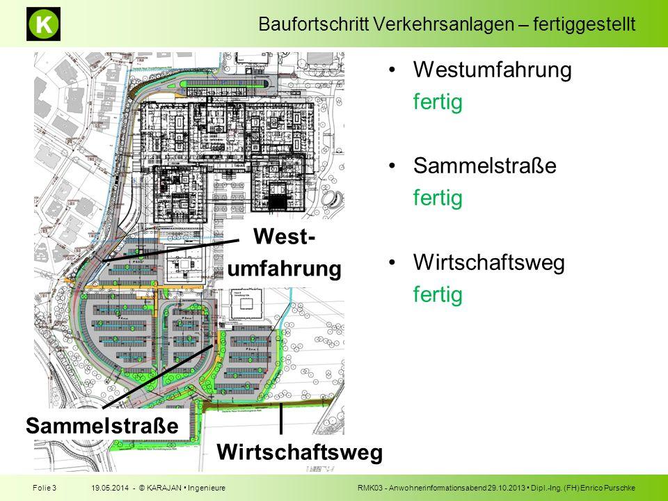 Baufortschritt Verkehrsanlagen – fertiggestellt 19.05.2014 - © KARAJAN IngenieureFolie 3RMK03 - Anwohnerinformationsabend 29.10.2013 Dipl.-Ing. (FH) E