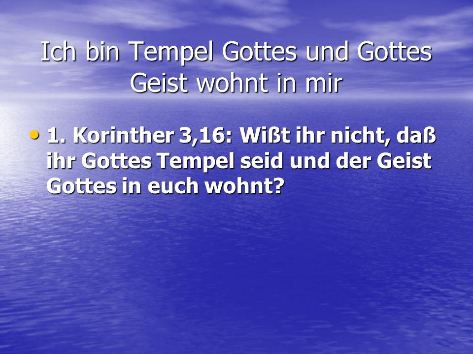 1. Korinther 3,16: Wißt ihr nicht, daß ihr Gottes Tempel seid und der Geist Gottes in euch wohnt? 1. Korinther 3,16: Wißt ihr nicht, daß ihr Gottes Te