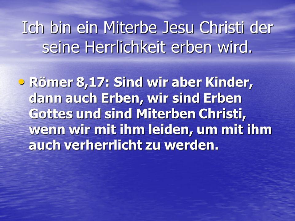 Römer 8,17: Sind wir aber Kinder, dann auch Erben, wir sind Erben Gottes und sind Miterben Christi, wenn wir mit ihm leiden, um mit ihm auch verherrli