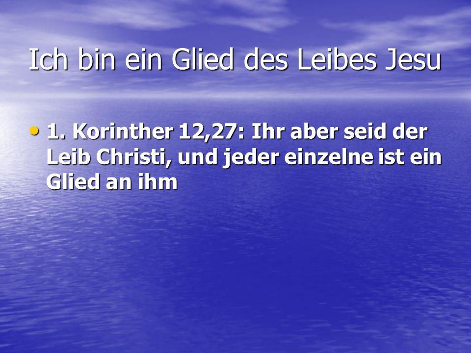 1. Korinther 12,27: Ihr aber seid der Leib Christi, und jeder einzelne ist ein Glied an ihm 1. Korinther 12,27: Ihr aber seid der Leib Christi, und je