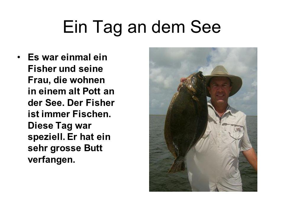 Ein Tag an dem See Es war einmal ein Fisher und seine Frau, die wohnen in einem alt Pott an der See. Der Fisher ist immer Fischen. Diese Tag war spezi