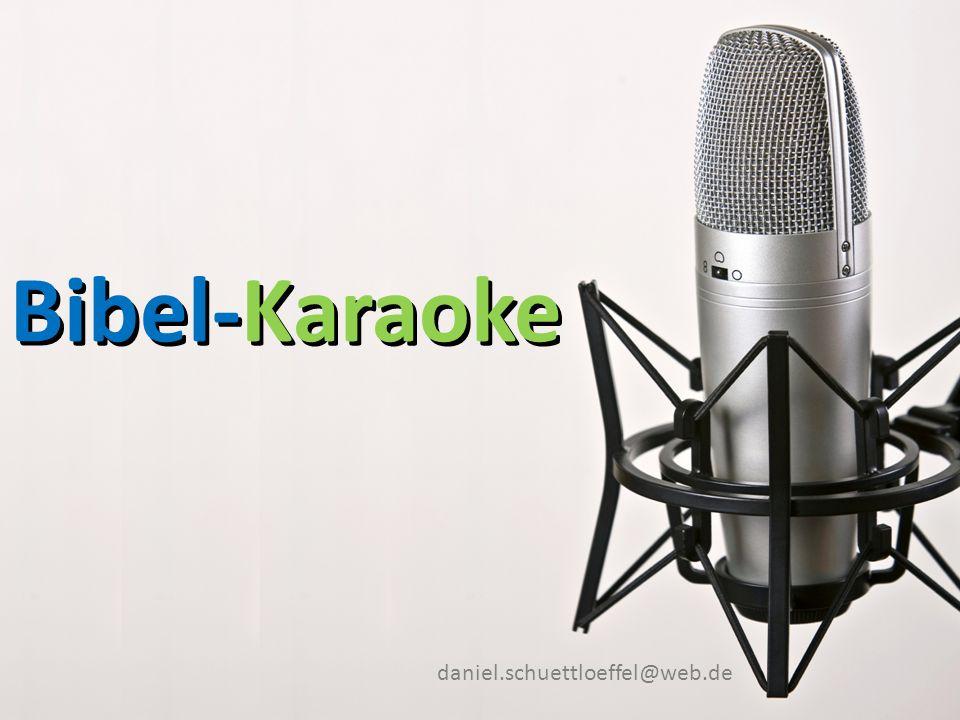 Folie 3/9 Bibel-Karaoke daniel.schuettloeffel@web.de