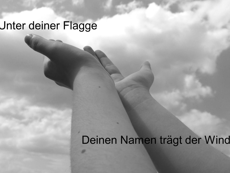 Unter deiner Flagge Deinen Namen trägt der Wind